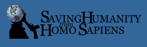 Saving Humanity from Homo Sapiens